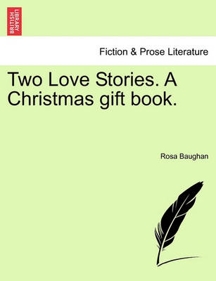 Two Love Stories. a Christmas Gift Book. by Rosa Baughan