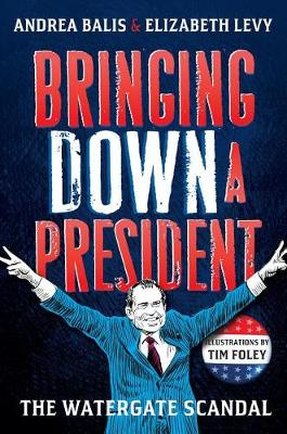 Bringing Down A President: The Watergate Scandal by Elizabeth Levy