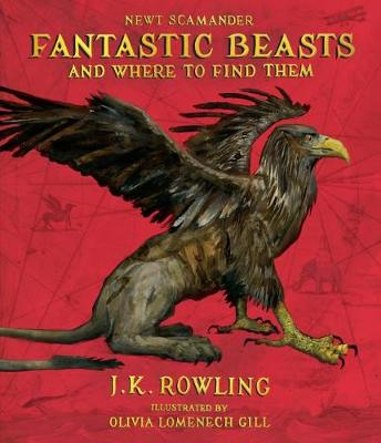 Fantastic Beasts and Where to Find Them: The Illustrated Edition by J. K. Rowling