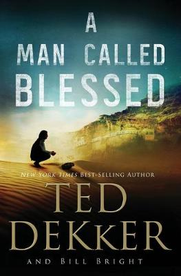 A Man Called Blessed by Ted Dekker