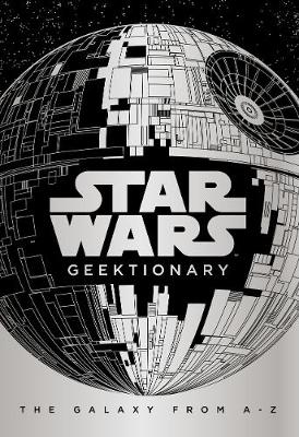 Star Wars: Geektionary: The Galaxy From A To Z by Egmont Publishing UK