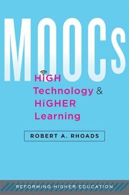 MOOCs, High Technology, and Higher Learning by Robert A. Rhoads