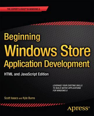 Beginning Windows Store Application Development: HTML and JavaScript Edition by Scott Isaacs