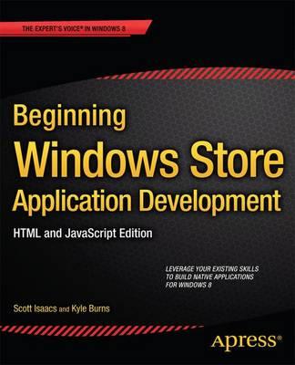 Beginning Windows Store Application Development: HTML and JavaScript Edition by Scott Isaacs