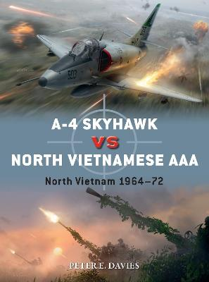 A-4 Skyhawk vs North Vietnamese AAA: North Vietnam 1964-72 by Peter E. Davies