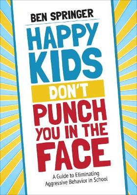 Happy Kids Don't Punch You in the Face by Ben Springer