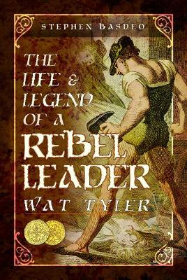 Life and Legend of a Rebel Leader: Wat Tyler by Basdeo, Stephen