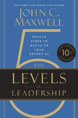The 5 Levels of Leadership (10th Anniversary Edition): Proven Steps to Maximize Your Potential book