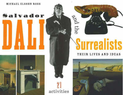 Salvador Dali and the Surrealists by Michael Elsohn Ross