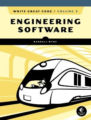 Write Great Code, Volume 3: Engineering Software by Randall Hyde