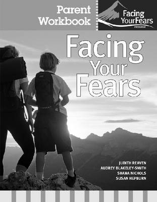 Facing Your Fears Facing Your Fears: Group Therapy for Managing Anxiety in Children with High-Functioning Autism Spectrum Disorders Parent Workbook Pack by Judith A. Reaven
