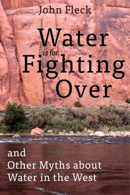Water is for Fighting Over by John Fleck