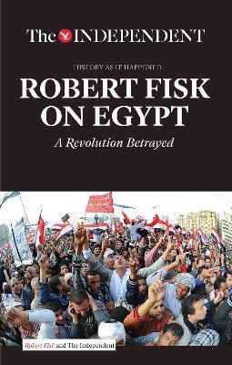 Robert Fisk on Egypt by Robert Fisk