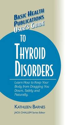 User's Guide to Thyroid Disorders by Kathleen Barnes