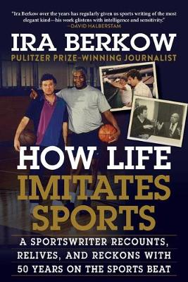 How Life Imitates Sports: A Sportswriter Recounts, Relives, and Reckons with 50 Years on the Sports Beat book
