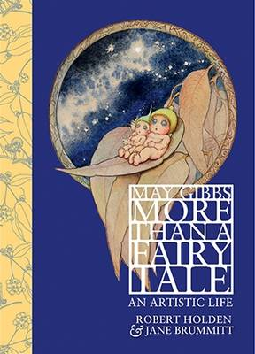 May Gibbs: More Than a Fairy Tale by Robert Holden