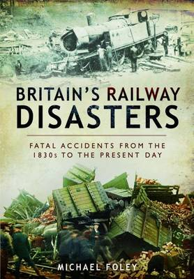 Britain's Railway Disasters by Michael Foley