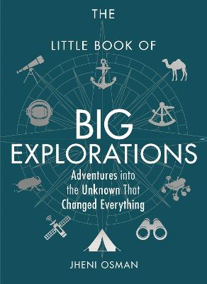 The Little Book of Big Explorations: Adventures into the Unknown That Changed Everything by Jheni Osman