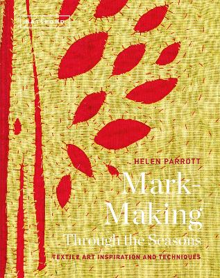 Textile Art Inspirations and Techniques Mark-Making Through the Seasons by Helen Parrott