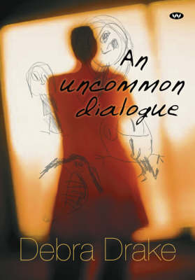 An Uncommon Dialogue by Debra Drake