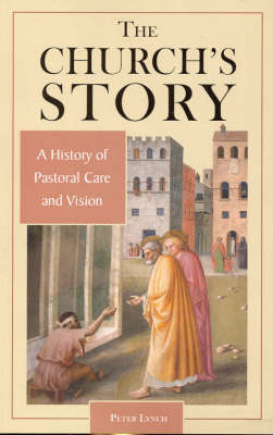 The Church's Story: A History of Pastoral Vision and Care by Peter J Lynch