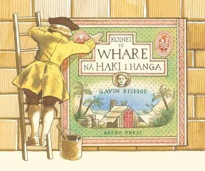Koinei Te Whare Na Haki I Hanga by Gavin Bishop