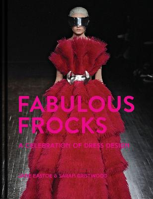 Fabulous Frocks: A celebration of dress design by Jane Eastoe