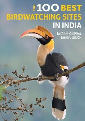 The 100 Best Birdwatching Sites in India by Bikram Grewal