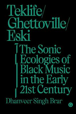 Teklife, Ghettoville, Eski: The Sonic Ecologies of Black Music in the Early 21st Century book