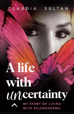 A Life With Uncertainty: My story of living with Scleroderma book