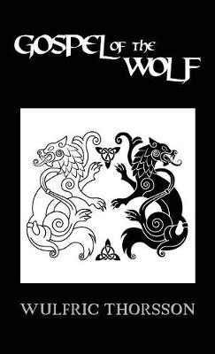Gospel of the Wolf by Wulfric Thorsson