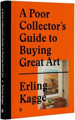 Poor Collector's Guide to Buying Great Art by Erling Kagge