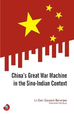 China's Great War Machine in the Sino-Indian Context by Gautam Banerjee