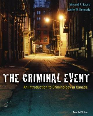 The Criminal Event: An Introduction to Criminology in Canada by Vince Sacco
