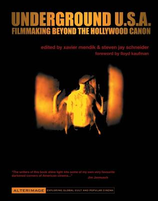 Underground U.S.A.: Filmmaking Beyond the Hollywood Canon by Xavier Mendik