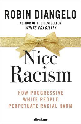 Nice Racism: How Progressive White People Perpetuate Racial Harm book