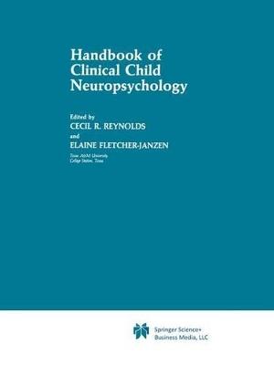 Handbook of Clinical Child Neuropsychology by Cecil R. Reynolds