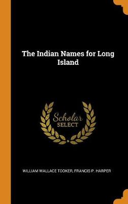 The Indian Names for Long Island by William Wallace Tooker