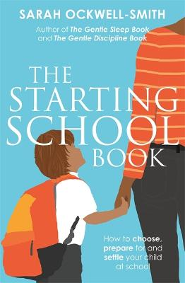 The Starting School Book: How to choose, prepare for and settle your child at school by Sarah Ockwell-Smith
