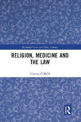 Religion, Medicine and the Law by Clayton O Neill