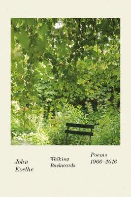 Walking Backwards: Poems 1966-2016 by John Koethe