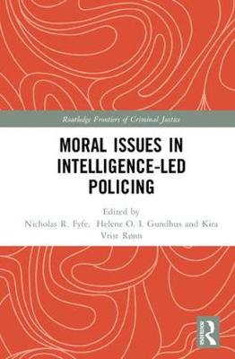 Moral Issues in Intelligence-led Policing by Helene Oppen Gundhus