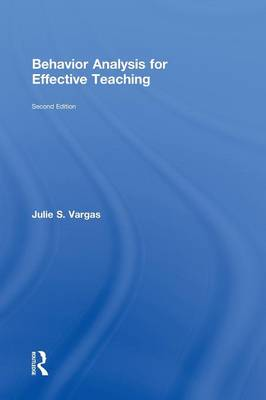 Behavior Analysis for Effective Teaching by Julie S. Vargas