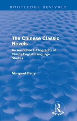 The The Chinese Classic Novels: An Annotated Bibliography of Chiefly English-Language Studies by Margaret Berry