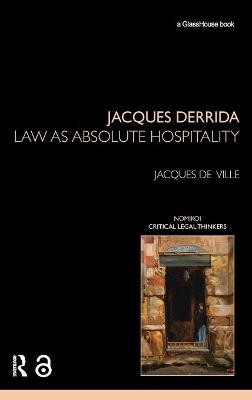 Jacques Derrida: Law as Absolute Hospitality by Jacques de Ville