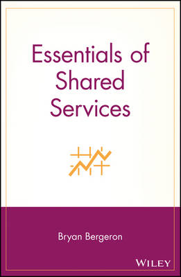 Essentials of Shared Services by Bryan Bergeron