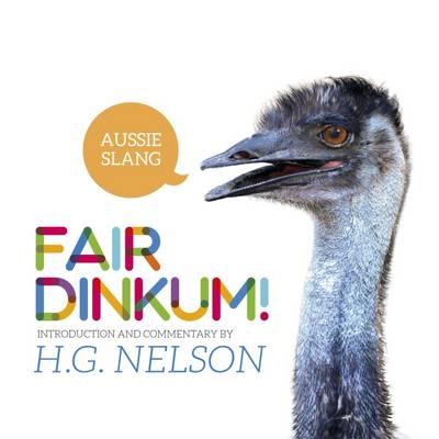 Fair Dinkum! Aussie Slang by H. G. Nelson