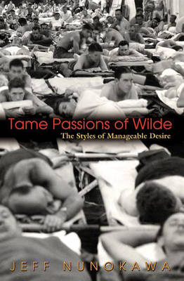 Tame Passions of Wilde by Jeff Nunokawa