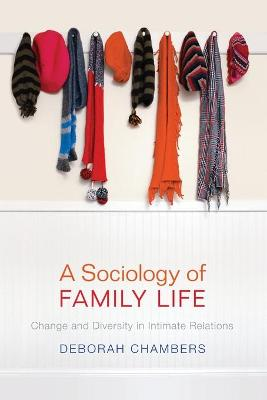 A Sociology of Family Life - Change and Diversity in Intimate Relations by Deborah Chambers