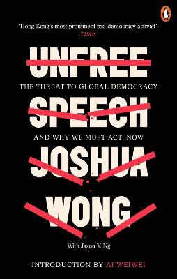 Unfree Speech: The Threat to Global Democracy and Why We Must Act, Now by Joshua Wong